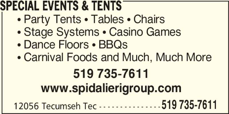 Special Events & Tents Inc (519-735-7611) - Display Ad - SPECIAL EVENTS & TENTS 12056 Tecumseh Tec - - - - - - - - - - - - - - -519 735-7611 π Party Tents π Tables π Chairs π Stage Systems π Casino Games π Dance Floors π BBQs π Carnival Foods and Much, Much More 519 735-7611 www.spidalierigroup.com