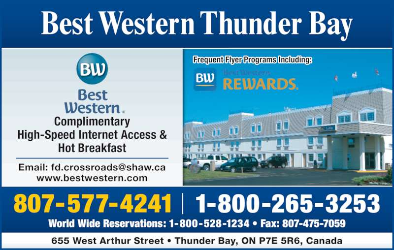 Best Western (1-844-466-2197) - Annonce illustrée======= - Frequent Flyer Programs Including: World Wide Reservations: 1-800-528-1234 • Fax: 807-475-7059 Complimentary High-Speed Internet Access & Hot Breakfast www.bestwestern.com 655 West Arthur Street • Thunder Bay, ON P7E 5R6, Canada 1-800-265-3253807-577-4241 Best Western Thunder Bay