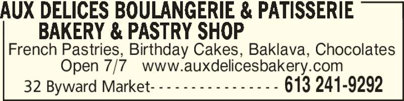Aux Délices Boulangerie & Patisserie Bakery &Pastry Shop (613-241-9292) - Display Ad - 32 Byward Market- - - - - - - - - - - - - - - - 613 241-9292 French Pastries, Birthday Cakes, Baklava, Chocolates Open 7/7   www.auxdelicesbakery.com AUX DELICES BOULANGERIE & PATISSERIE                  BAKERY & PASTRY SHOP