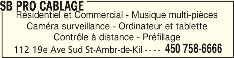 SB Pro Câblage (450-758-6666) - Annonce illustrée======= - 112 19e Ave Sud St-Ambr-de-Kil - - - - 450 758-6666 Résidentiel et Commercial - Musique multi-pièces Caméra surveillance - Ordinateur et tablette Contrôle à distance - Préfillage SB PRO CABLAGE