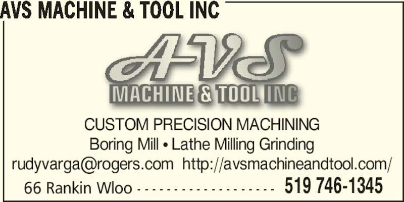 Avs Machine & Tool Inc (519-746-1345) - Display Ad - 66 Rankin Wloo - - - - - - - - - - - - - - - - - - - 519 746-1345 AVS MACHINE & TOOL INC CUSTOM PRECISION MACHINING Boring Mill π Lathe Milling Grinding