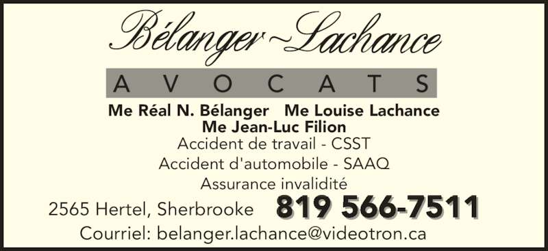Bélanger Lachance Avocats Inc (819-566-7511) - Annonce illustrée======= - Me Réal N. Bélanger   Me Louise Lachance Me Jean-Luc Filion Accident de travail - CSST Accident d'automobile - SAAQ Assurance invalidité 819 566-75112565 Hertel, Sherbrooke