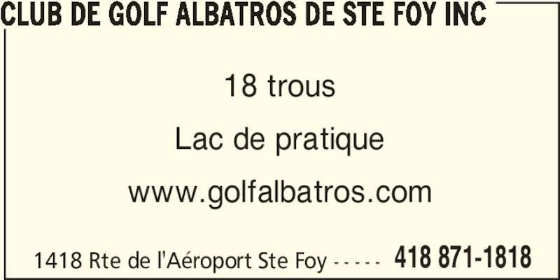 Club De Golf Albatros De Ste Foy Inc (418-871-1818) - Annonce illustrée======= - CLUB DE GOLF ALBATROS DE STE FOY INC 1418 Rte de l'Aéroport Ste Foy - - - - - 418 871-1818 18 trous Lac de pratique www.golfalbatros.com