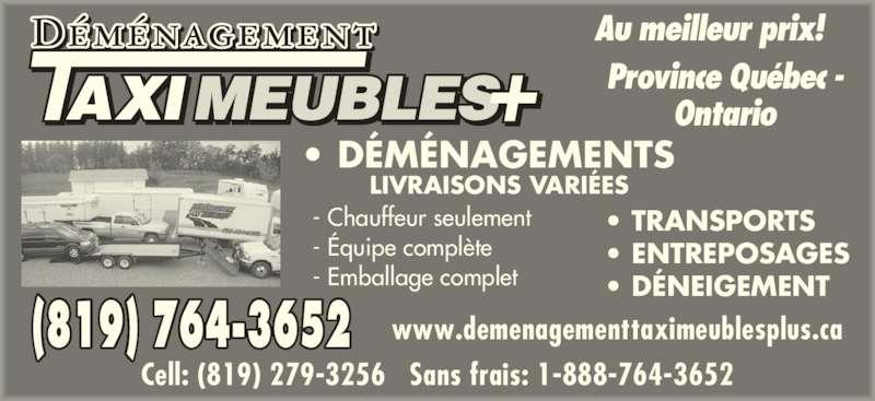 Déménagement Taxi Meubles Plus (819-764-3652) - Annonce illustrée======= - Au meilleur prix! Province Québec - Ontario • DÉMÉNAGEMENTS LIVRAISONS VARIÉES - Chauffeur seulement - Équipe complète - Emballage complet • TRANSPORTS • ENTREPOSAGES • DÉNEIGEMENT Cell: (819) 279-3256   Sans frais: 1-888-764-3652 (819) 764-3652 www.demenagementtaximeublesplus.ca
