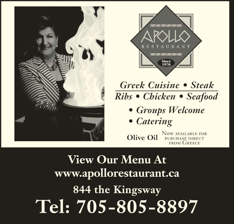 Apollo Restaurant & Tavern (705-674-0574) - Annonce illustrée======= - View Our Menu At www.apollorestaurant.ca 844 the Kingsway Tel: 705-805-8897 Now available for  purchase direct  from Greece Olive Oil Greek Cuisine • Steak Ribs • Chicken • Seafood • Groups Welcome • Catering