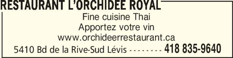 Restaurant L'Orchidée Royal (418-835-9640) - Annonce illustrée======= - 5410 Bd de la Rive-Sud Lévis - - - - - - - - 418 835-9640 Fine cuisine Thai Apportez votre vin www.orchideerrestaurant.ca RESTAURANT L'ORCHIDEE ROYAL