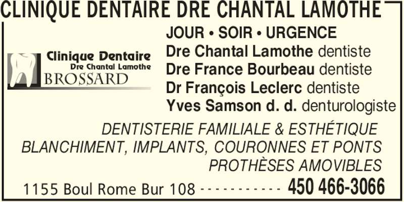 Lamothe Chantal (450-466-3066) - Annonce illustrée======= - CLINIQUE DENTAIRE DRE CHANTAL LAMOTHE 1155 Boul Rome Bur 108 450 466-3066- - - - - - - - - - - BrossARD Clinique Dentaire Dre Chantal Lamothe JOUR π SOIR π URGENCE Dre Chantal Lamothe dentiste Dre France Bourbeau dentiste Dr François Leclerc dentiste Yves Samson d. d. denturologiste DENTISTERIE FAMILIALE & ESTHÉTIQUE  BLANCHIMENT, IMPLANTS, COURONNES ET PONTS PROTHÈSES AMOVIBLES