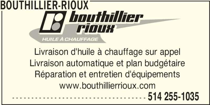 Bouthillier-Rioux (514-255-1035) - Annonce illustrée======= - - - - - - - - - - - - - - - - - - - - - - - - - - - - - - - - - - - - 514 255-1035 BOUTHILLIER-RIOUX Livraison d'huile à chauffage sur appel Livraison automatique et plan budgétaire Réparation et entretien d'équipements www.bouthillierrioux.com