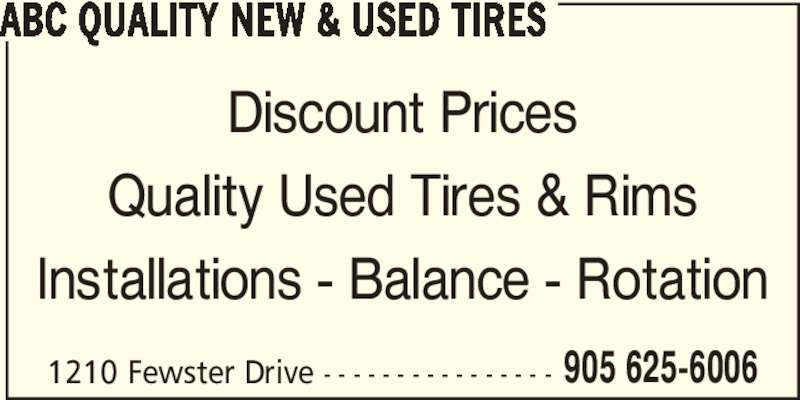 ABC Quality New & Used Tires (905-625-6006) - Display Ad - 1210 Fewster Drive - - - - - - - - - - - - - - - - 905 625-6006 ABC QUALITY NEW & USED TIRES Discount Prices Quality Used Tires & Rims Installations - Balance - Rotation
