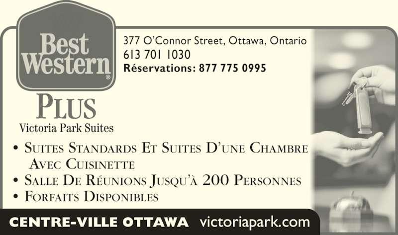 Best Western Plus (613-567-7275) - Annonce illustrée======= - 377 O'Connor Street, Ottawa, Ontario 613 701 1030 Réservations: 877 775 0995 • SUITES STANDARDS ET SUITES D'UNE CHAMBRE      AVEC CUISINETTE • SALLE DE RÉUNIONS JUSQU'À 200 PERSONNES • FORFAITS DISPONIBLES PLUS CENTRE-VILLE OTTAWA  victoriapark.com