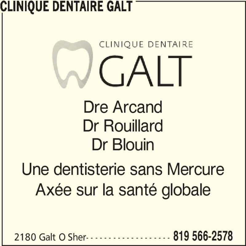 Clinique Dentaire Galt (819-566-2578) - Annonce illustrée======= - Dre Arcand Dr Rouillard Dr Blouin Une dentisterie sans Mercure Axée sur la santé globale 2180 Galt O Sher- - - - - - - - - - - - - - - - - - - 819 566-2578 CLINIQUE DENTAIRE GALT