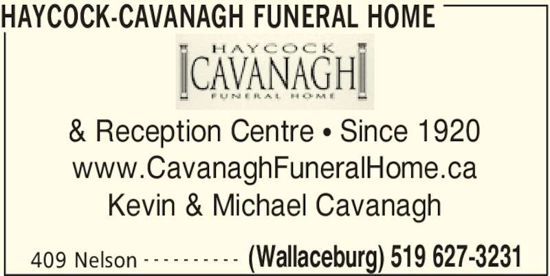 Haycock-Cavanagh Funeral Home (519-627-3231) - Display Ad - HAYCOCK-CAVANAGH FUNERAL HOME 409 Nelson (Wallaceburg) 519 627-3231- - - - - - - - - - & Reception Centre π Since 1920 www.CavanaghFuneralHome.ca Kevin & Michael Cavanagh