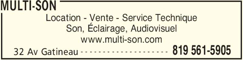 Multi-Son (819-561-5905) - Annonce illustrée======= - MULTI-SON 32 Av Gatineau 819 561-5905- - - - - - - - - - - - - - - - - - - - Location - Vente - Service Technique Son, Éclairage, Audiovisuel www.multi-son.com