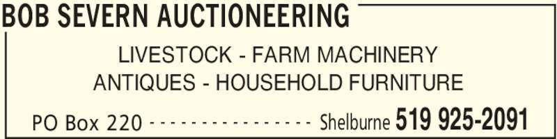 Severn Bob Auctioneering (519-925-2091) - Display Ad - BOB SEVERN AUCTIONEERING PO Box 220 Shelburne 519 925-2091- - - - - - - - - - - - - - - - LIVESTOCK - FARM MACHINERY ANTIQUES - HOUSEHOLD FURNITURE