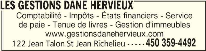 Les Gestions Dane Hervieux (450-359-4492) - Annonce illustrée======= - Comptabilité - Impôts - États financiers - Service de paie - Tenue de livres - Gestion d'immeubles www.gestionsdanehervieux.com LES GESTIONS DANE HERVIEUX 450 359-4492122 Jean Talon St Jean Richelieu - - - - -