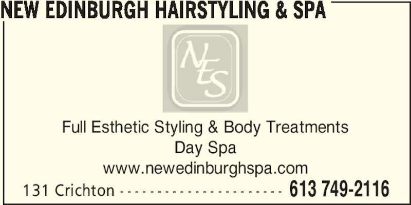 New Edinburgh Hairstyling & Spa (613-749-2116) - Display Ad - 131 Crichton - - - - - - - - - - - - - - - - - - - - - - 613 749-2116 Full Esthetic Styling & Body Treatments Day Spa www.newedinburghspa.com NEW EDINBURGH HAIRSTYLING & SPA