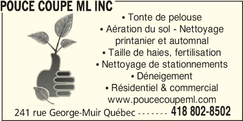 Pouce Coupe ML Inc (418-802-8502) - Annonce illustrée======= - 241 rue George-Muir Québec - - - - - - - 418 802-8502 π Tonte de pelouse π Aération du sol - Nettoyage printanier et automnal π Taille de haies, fertilisation π Nettoyage de stationnements π Déneigement π Résidentiel & commercial www.poucecoupeml.com POUCE COUPE ML INC