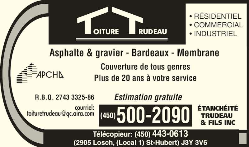 Etanchéité Trudeau & Fils Inc (450-443-4150) - Annonce illustrée======= - • INDUSTRIEL Estimation gratuite Télécopieur: (450) 443-0613 (2905 Losch, (Local 1) St-Hubert) J3Y 3V6 R.B.Q. 2743 3325-86 courriel: ÉTANCHÉITÉ TRUDEAU  & FILS INC500-2090(450) Asphalte & gravier - Bardeaux - Membrane Couverture de tous genres Plus de 20 ans à votre service • RÉSIDENTIEL • COMMERCIAL