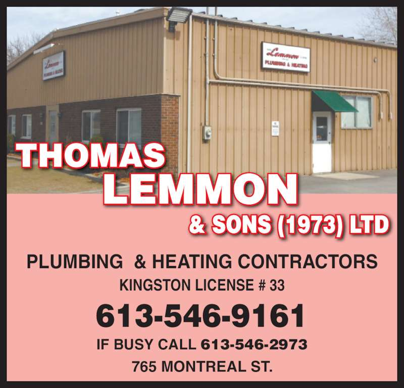 Thomas Lemmon & Sons Ltd (613-546-9161) - Display Ad - KINGSTON LICENSE # 33 765 MONTREAL ST. 613-546-9161 THOMAS LEMMON & SONS (1973) LTD IF BUSY CALL 613-546-2973 PLUMBING  & HEATING CONTRACTORS
