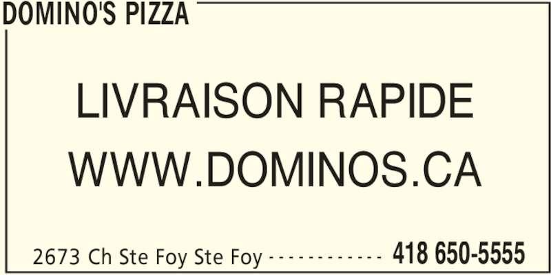 Domino's Pizza (418-650-5555) - Annonce illustrée======= - DOMINO'S PIZZA 2673 Ch Ste Foy Ste Foy 418 650-5555- - - - - - - - - - - - LIVRAISON RAPIDE WWW.DOMINOS.CA