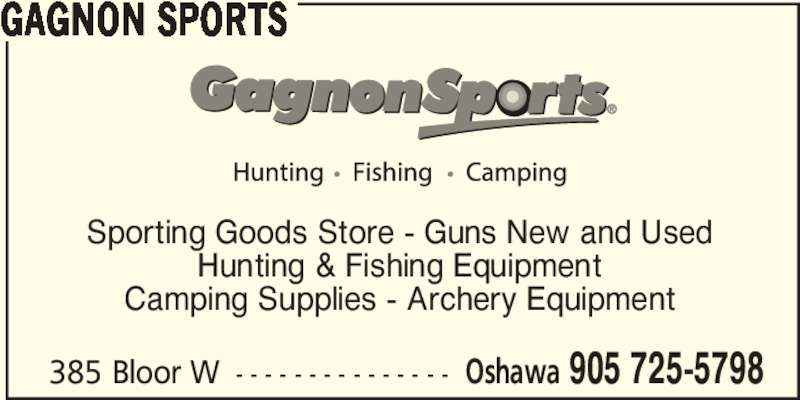 Gagnon Sports (905-725-5798) - Display Ad - 385 Bloor W - - - - - - - - - - - - - - - Oshawa 905 725-5798 Sporting Goods Store - Guns New and Used Hunting & Fishing Equipment Camping Supplies - Archery Equipment GAGNON SPORTS • •