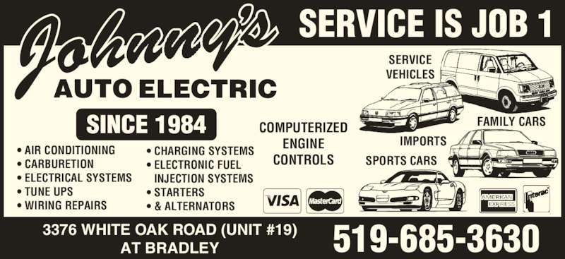 Johnny's Auto Electric (519-685-3630) - Display Ad - SERVICE IS JOB 1  519-685-36303376 WHITE OAK ROAD (UNIT #19)AT BRADLEY • AIR CONDITIONING • CARBURETION • ELECTRICAL SYSTEMS • TUNE UPS • WIRING REPAIRS • CHARGING SYSTEMS • ELECTRONIC FUEL  INJECTION SYSTEMS • STARTERS • & ALTERNATORS COMPUTERIZED ENGINE CONTROLS FAMILY CARS SERVICE VEHICLES IMPORTS SPORTS CARS