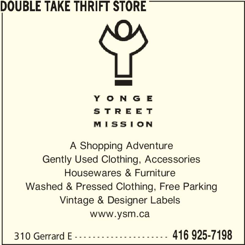 Double Take Thrift Store (416-925-7198) - Display Ad - DOUBLE TAKE THRIFT STORE 310 Gerrard E - - - - - - - - - - - - - - - - - - - - - 416 925-7198 A Shopping Adventure Gently Used Clothing, Accessories Housewares & Furniture  Washed & Pressed Clothing, Free Parking Vintage & Designer Labels  www.ysm.ca
