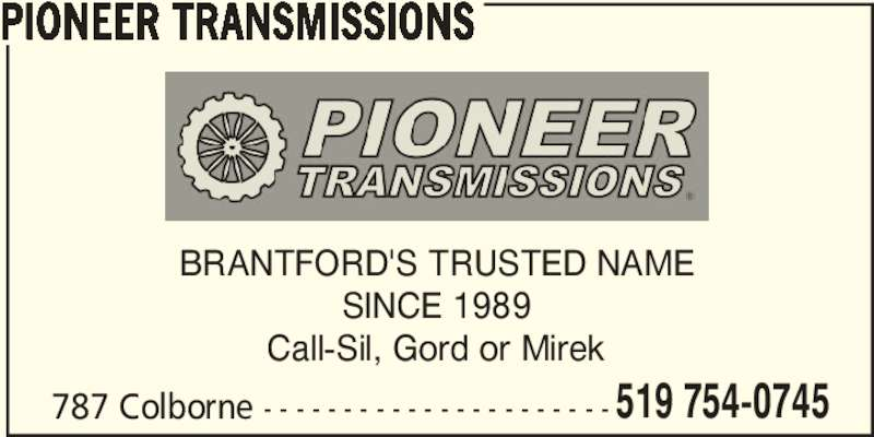 Pioneer Transmissions (519-754-0745) - Display Ad - PIONEER TRANSMISSIONS 787 Colborne - - - - - - - - - - - - - - - - - - - - - - 519 754-0745 BRANTFORD'S TRUSTED NAME SINCE 1989 Call-Sil, Gord or Mirek