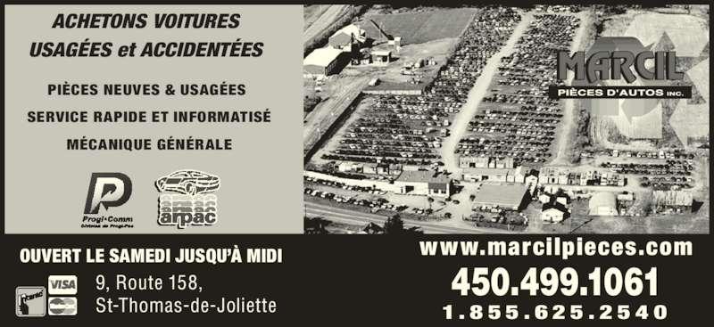 Marcil Pièces D'Autos Inc (450-753-9633) - Annonce illustrée======= - ACHETONS VOITURES USAGÉES et ACCIDENTÉES  PIÈCES NEUVES & USAGÉES   SERVICE RAPIDE ET INFORMATISÉ  MÉCANIQUE GÉNÉRALE 9, Route 158,  St-Thomas-de-Joliette OUVERT LE SAMEDI JUSQU'À MIDI www.marcilpieces.com 1 . 8 5 5 . 6 2 5 . 2 5 4 0 450.499.1061
