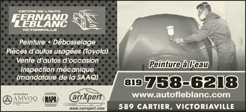 Garage Fernand Leblanc Inc (819-758-6218) - Annonce illustrée======= - 589 CARTIER, VICTORIAVILLE Peinture à l'eau 819 758-6218 www.autofleblanc.com Peinture • Débosselage Pièces d'autos usagées (Toyota) Vente d'autos d'occasion Inspection mécanique (mandataire de la SAAQ)
