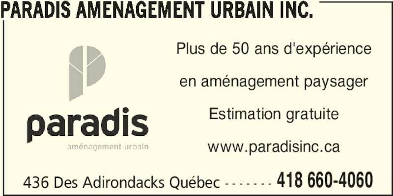 Paradis Aménagement urbain inc. (418-660-4060) - Annonce illustrée======= - PARADIS AMENAGEMENT URBAIN INC. 436 Des Adirondacks Québec - - - - - - - 418 660-4060 Plus de 50 ans d'expérience en aménagement paysager Estimation gratuite www.paradisinc.ca