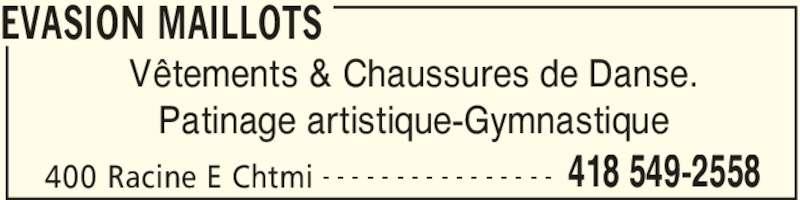 Evasion Maillots (418-549-2558) - Annonce illustrée======= - EVASION MAILLOTS 400 Racine E Chtmi 418 549-2558- - - - - - - - - - - - - - - - Vêtements & Chaussures de Danse. Patinage artistique-Gymnastique