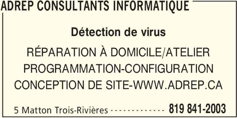 ADREP Consultants Informatique (819-841-2003) - Annonce illustrée======= - ADREP CONSULTANTS INFORMATIQUE 5 Matton Trois-Rivières 819 841-2003- - - - - - - - - - - - - Détection de virus RÉPARATION À DOMICILE/ATELIER PROGRAMMATION-CONFIGURATION CONCEPTION DE SITE-WWW.ADREP.CA