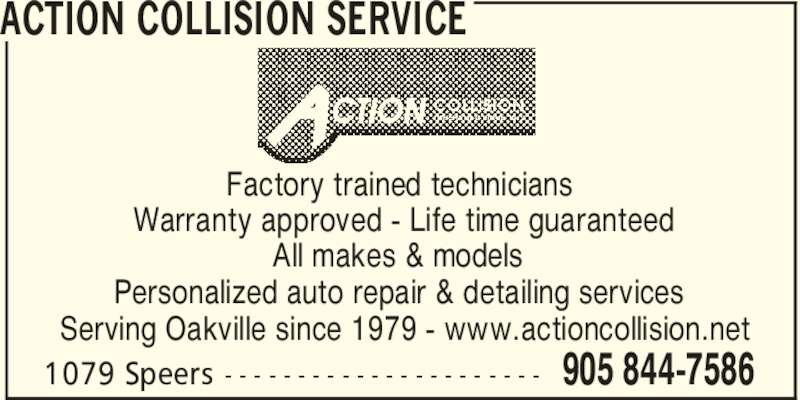 Action Collision Service (905-844-7586) - Display Ad - ACTION COLLISION SERVICE 905 844-75861079 Speers - - - - - - - - - - - - - - - - - - - - - - Factory trained technicians Warranty approved - Life time guaranteed All makes & models Personalized auto repair & detailing services Serving Oakville since 1979 - www.actioncollision.net