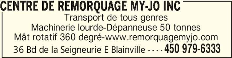 Centre de Remorquage My-Jo Inc (450-979-6333) - Annonce illustrée======= - CENTRE DE REMORQUAGE MY-JO INC  450 979-633336 Bd de la Seigneurie E Blainville - - - - Transport de tous genres Machinerie lourde-Dépanneuse 50 tonnes Mât rotatif 360 degré-www.remorquagemyjo.com