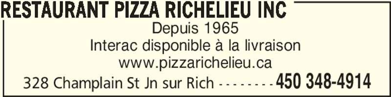 Restaurant Pizza Richelieu (450-348-4914) - Annonce illustrée======= - Depuis 1965 RESTAURANT PIZZA RICHELIEU INC 328 Champlain St Jn sur Rich - - - - - - - - 450 348-4914 Interac disponible à la livraison www.pizzarichelieu.ca