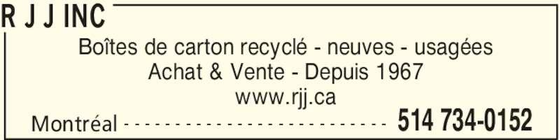 R J J Inc (514-734-0152) - Annonce illustrée======= - R J J INC Montréal 514 734-0152- - - - - - - - - - - - - - - - - - - - - - - - - - Boîtes de carton recyclé - neuves - usagées Achat & Vente - Depuis 1967 www.rjj.ca