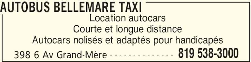 Taxi Bellemare (819-538-8000) - Annonce illustrée======= - AUTOBUS BELLEMARE TAXI 398 6 Av Grand-Mère 819 538-3000- - - - - - - - - - - - - - Location autocars Courte et longue distance Autocars nolisés et adaptés pour handicapés