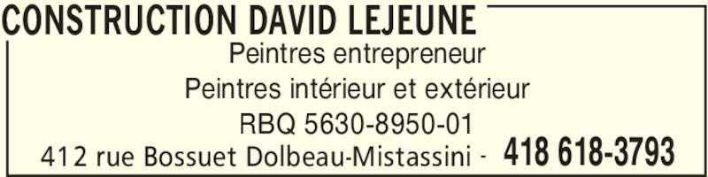 Construction David Lejeune (418-618-3793) - Display Ad - CONSTRUCTION DAVID LEJEUNE 412 rue Bossuet Dolbeau-Mistassini 418 618-3793- Peintres entrepreneur Peintres intérieur et extérieur RBQ 5630-8950-01 CONSTRUCTION DAVID LEJEUNE 412 rue Bossuet Dolbeau-Mistassini 418 618-3793- Peintres entrepreneur Peintres intérieur et extérieur RBQ 5630-8950-01