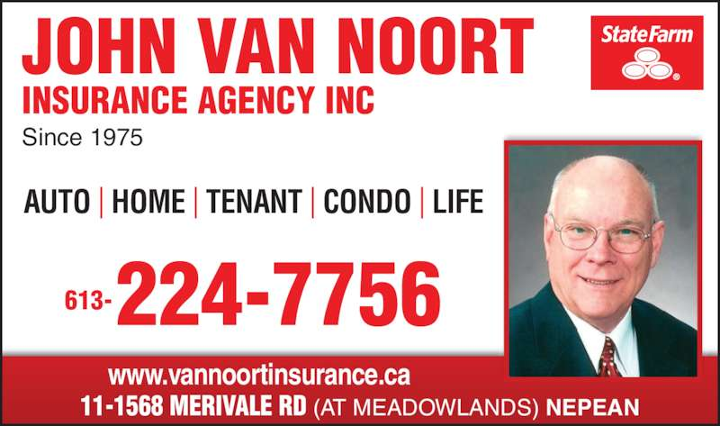 State Farm Insurance (613-224-7756) - Display Ad - INSURANCE AGENCY INC JOHN VAN NOORT Since 1975 AUTO | HOME | TENANT | CONDO | LIFE www.vannoortinsurance.ca 11-1568 MERIVALE RD (AT MEADOWLANDS) NEPEAN 224-7756613-