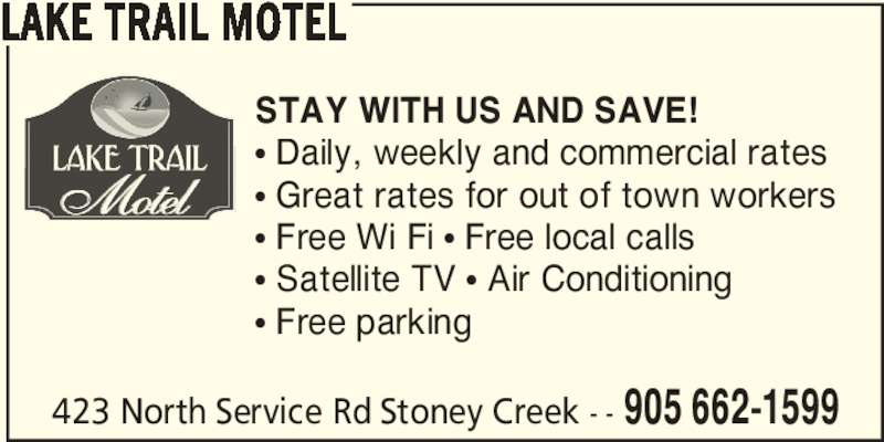 Lake Trail Motel (905-662-1599) - Annonce illustrée======= - STAY WITH US AND SAVE! π Daily, weekly and commercial rates π Great rates for out of town workers π Free Wi Fi π Free local calls π Satellite TV π Air Conditioning π Free parking 423 North Service Rd Stoney Creek - - 905 662-1599 LAKE TRAIL MOTEL