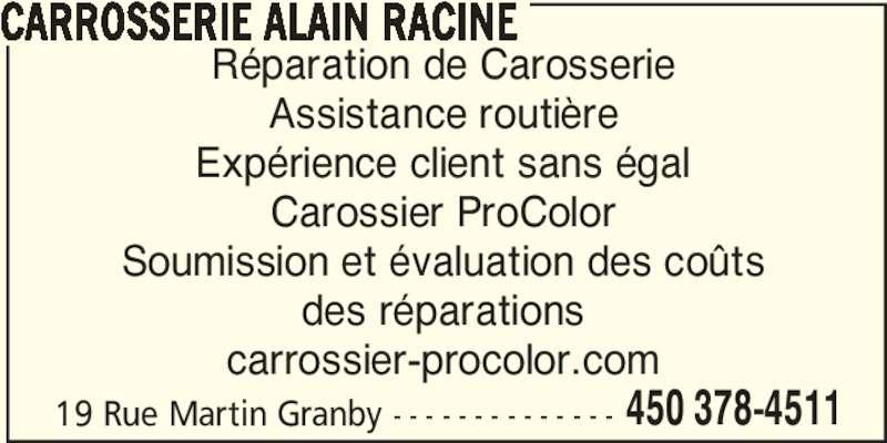 Carrossier Procolor (450-378-4511) - Annonce illustrée======= - Expérience client sans égal Carossier ProColor Soumission et évaluation des coûts des réparations carrossier-procolor.com 19 Rue Martin Granby - - - - - - - - - - - - - - 450 378-4511 Assistance routière Réparation de Carosserie CARROSSERIE ALAIN RACINE