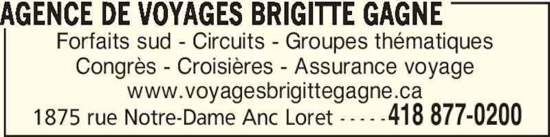 Inter Voyage Rimouski (418-877-0200) - Annonce illustrée======= - Forfaits sud - Circuits - Groupes thématiques Congrès - Croisières - Assurance voyage www.voyagesbrigittegagne.ca AGENCE DE VOYAGES BRIGITTE GAGNE 1875 rue Notre-Dame Anc Loret - - - - -418 877-0200