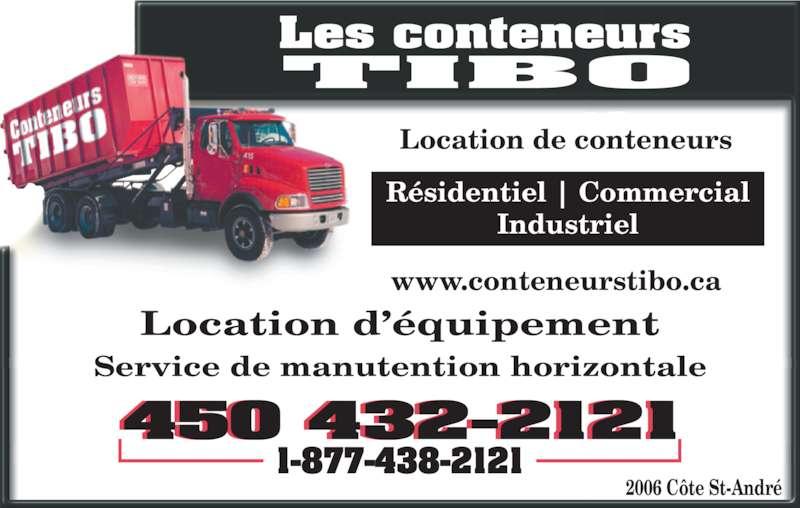 Les Conteneurs Tibo (450-432-2121) - Annonce illustrée======= - Location de conteneurs www.conteneurstibo.ca Résidentiel | Commercial Industriel Location d'équipement 2006 Côte St-André 450 432-2121 1-877-438-2121 Les conteneurs TIBO Service de manutention horizontale