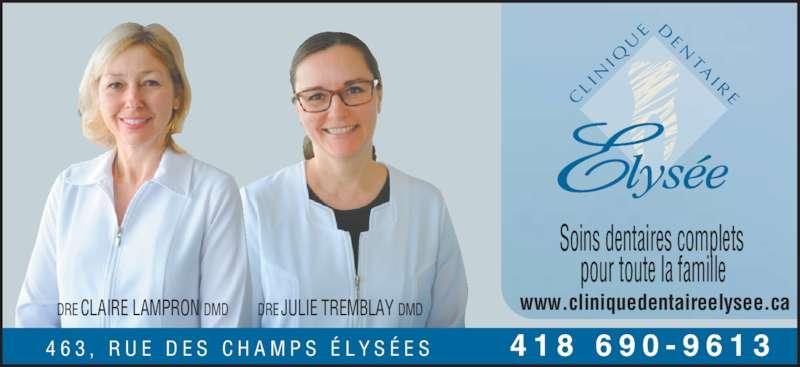 Clinique Dentaire Elysée (418-690-9613) - Annonce illustrée======= - CE QI NIL E RI AT NE Soins dentaires complets  pour toute la famille 4 6 3 ,  R U E  D E S  C H A M P S  É L Y S É E S         4 1 8  6 9 0 - 9 6 1 3 www.cliniquedentaireelysee.caDRE CLAIRE LAMPRON DMD DRE JULIE TREMBLAY DMD