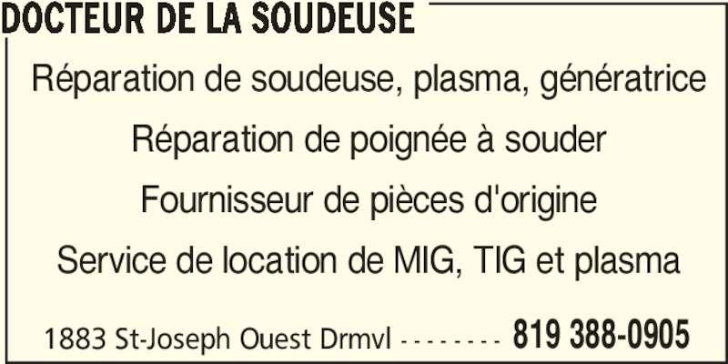 Docteur De La Soudeuse (819-388-0905) - Annonce illustrée======= - 819 388-0905 DOCTEUR DE LA SOUDEUSE Réparation de soudeuse, plasma, génératrice Réparation de poignée à souder Fournisseur de pièces d'origine Service de location de MIG, TIG et plasma 1883 St-Joseph Ouest Drmvl - - - - - - - -