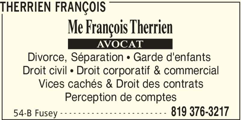 Therrien François (819-376-3217) - Annonce illustrée======= - THERRIEN FRANÇOIS 54-B Fusey 819 376-3217- - - - - - - - - - - - - - - - - - - - - - - - Divorce, Séparation π Garde d'enfants  Droit civil π Droit corporatif & commercial Vices cachés & Droit des contrats Perception de comptes