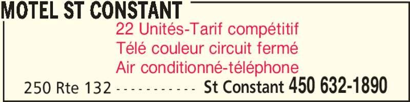 Motel St Constant (450-632-1890) - Annonce illustrée======= - MOTEL ST CONSTANT 250 Rte 132 - - - - - - - - - - - St Constant 450 632-1890 22 Unités-Tarif compétitif Télé couleur circuit fermé Air conditionné-téléphone