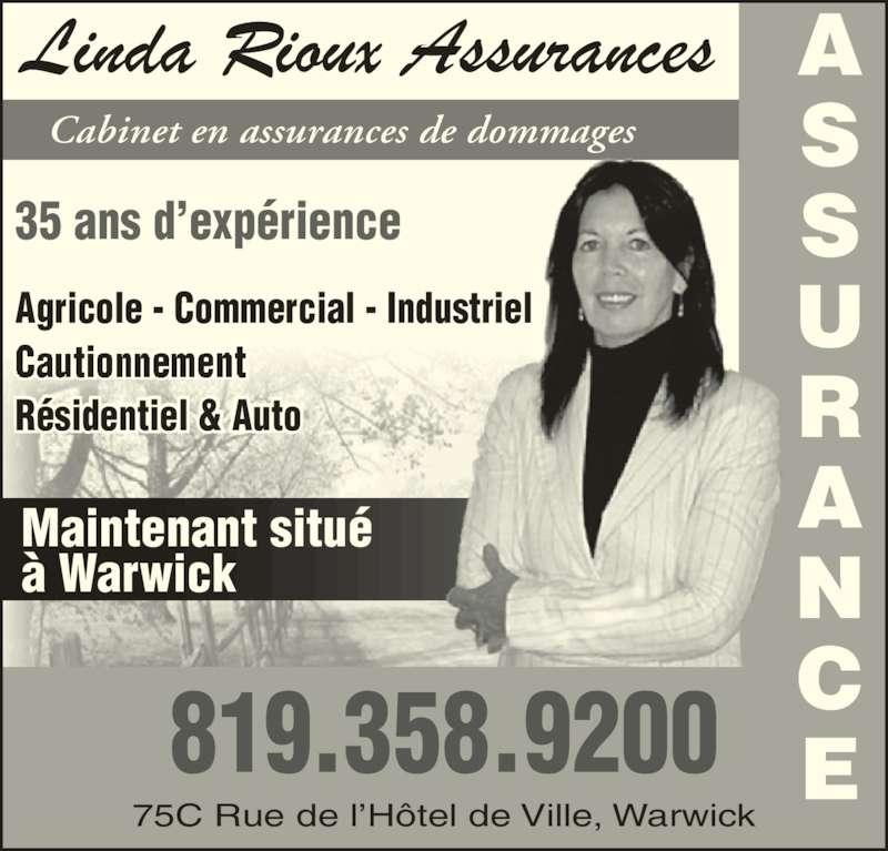 Linda Rioux Assurances (819-358-9200) - Annonce illustrée======= - Maintenant situé à Warwick 35 ans d'expérience Cabinet en assurances de dommages Agricole - Commercial - Industriel Résidentiel & Auto E819.358.9200 75C Rue de l'Hôtel de Ville, Warwick