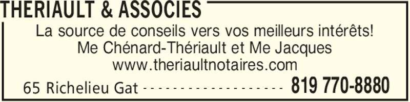 Thériault & Associés (819-770-8880) - Annonce illustrée======= - THERIAULT & ASSOCIES 65 Richelieu Gat 819 770-8880- - - - - - - - - - - - - - - - - - - La source de conseils vers vos meilleurs intérêts! Me Chénard-Thériault et Me Jacques www.theriaultnotaires.com
